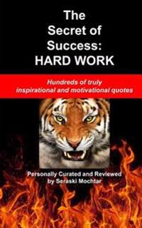The Secret of Success: Hard Work: Hundreds of Truly Inspirational and Motivational Quotes