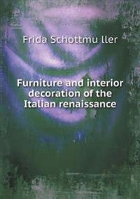 Furniture and Interior Decoration of the Italian Renaissance