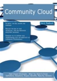 Community Cloud: High-impact Strategies - What You Need to Know: Definitions, Adoptions, Impact, Benefits, Maturity, Vendors