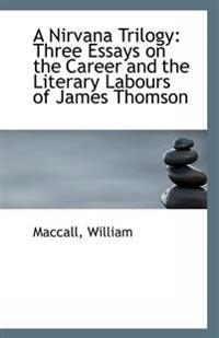 A Nirvana Trilogy: Three Essays on the Career and the Literary Labours of James Thomson