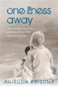 One Illness Away: Why People Become Poor and How They Escape Poverty