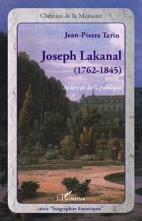 Joseph lakanal (1762-1845) : Apotre de la Republique