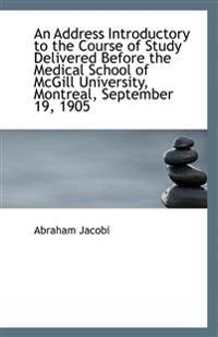 An Address Introductory to the Course of Study Delivered Before the Medical School of McGill Univers