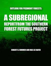 Outlook for Piedmont Forests: A Subregional Report from the Southern Forest Futures Project