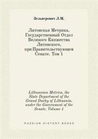 Lithuanian Metrica, the State Department of the Grand Duchy of Lithuania, Under the Government of the Senate. Volume 1