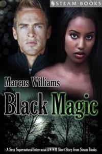 Black Magic - A Sexy Supernatural Interracial BWWM Short Story from Steam Books