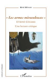 les armes miraculeuses d'aime cesaire - une lecture critiq