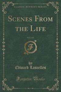 Scenes from the Life, Vol. 2 of 2 (Classic Reprint)
