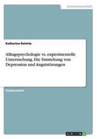 Alltagspsychologie vs. experimentelle Untersuchung. Die Entstehung von Depression und Angststörungen