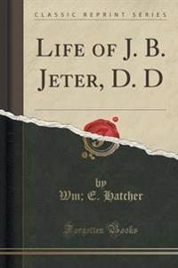 Life of J. B. Jeter, D. D (Classic Reprint)