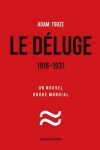 Le Deluge. 1916-1931: Un Nouvel Ordre Mondial