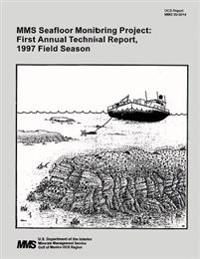 Mms Seafloor Monitoring Project: First Annual Technical Report, 1997 Field Season