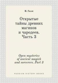 Open Mysteries of Ancient Magick and Sorcerers. Part 3