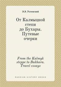 From the Kalmyk Steppe to Bukhara. Travel Essays