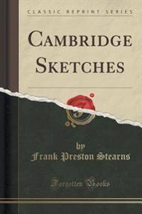 Cambridge Sketches (Classic Reprint)