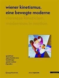 Wiener Kinetismus. Eine bewegte Moderne  / Viennese Kineticism. Modernism in Motion