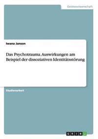 Das Psychotrauma. Auswirkungen am Beispiel der dissoziativen Identitätsstörung