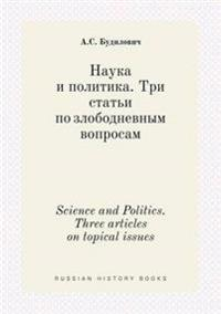 Science and Politics. Three Articles on Topical Issues