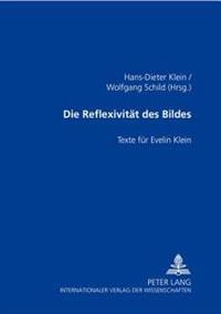 Die Reflexivitaet Des Bildes: Texte Fuer Evelin Klein