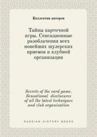 Secrets of the Card Game. Sensational Disclosures of All the Latest Techniques and Club Organization