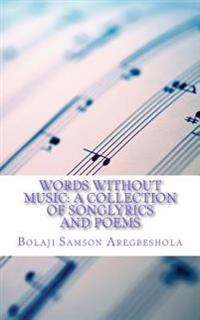 Words Without Music: A Collection of Songlyrics and Poems