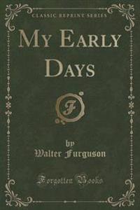 My Early Days (Classic Reprint)