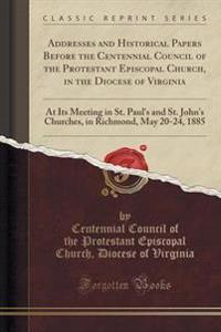 Addresses and Historical Papers Before the Centennial Council of the Protestant Episcopal Church, in the Diocese of Virginia