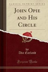 John Opie and His Circle (Classic Reprint)