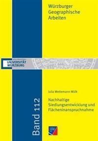 Nachhaltige Siedlungsentwicklung Und Flacheninanspruchnahme in Der Raumplanerischen Abwagung Und Politischen Entscheidungsfindung