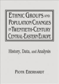 Ethnic Groups and Population Changes in Twentieth Century Eastern Europe: History, Data and Analysis