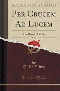 Per Crucem Ad Lucem, Vol. 2 of 2
