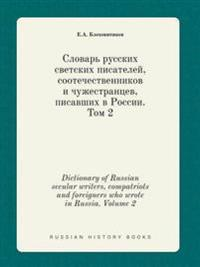 Dictionary of Russian Secular Writers, Compatriots and Foreigners Who Wrote in Russia. Volume 2