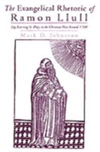 Evangelical Rhetoric of Ramon Llull: Lay Learning and Piety in the Christian West Around 1300