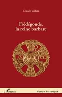 Fredegonde, la reine barbare
