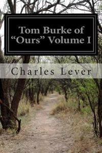 Tom Burke of Ours Volume I