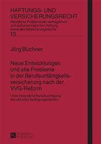 Neue Entwicklungen Und Alte Probleme in Der Berufsunfaehigkeitsversicherung Nach Der Vvg-Reform: Unter Besonderer Beruecksichtigung Des Aktuellen Bedi