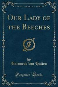 Our Lady of the Beeches (Classic Reprint)