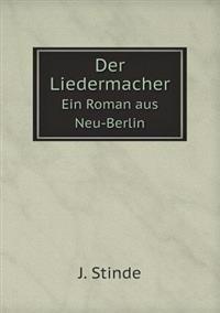Der Liedermacher Ein Roman Aus Neu-Berlin