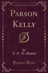 Parson Kelly (Classic Reprint)