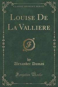 Louise de La Valliere (Classic Reprint)