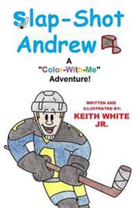 "Slap-Shot Andrew: A ""Color-With-Me"" Adventure!"