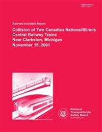 Railroad Accident Report: Collision of Two Canadian National/Illinois Central Railway Trains Near Clarkston, Michigan November 15, 2001