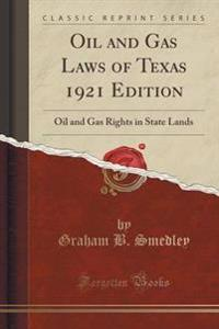 Oil and Gas Laws of Texas 1921 Edition