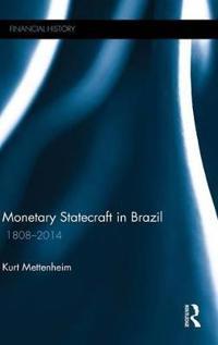 Monetary Statecraft in Brazil 1808–2014