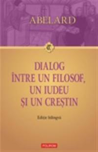 Dialog intre un filosof, un iudeu si un crestin. Dialogus inter philosophum, iudaeum et christianum. Editie bilingva