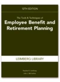 Tools & Techniques of Employee Benefit & Retirement Planning, 12th edition