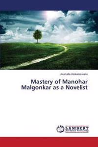 Mastery of Manohar Malgonkar as a Novelist