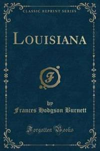 Louisiana (Classic Reprint)