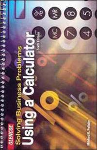 Solving Business Problems Using a Calculator Student Text