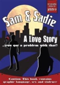 Sam & Sadie - A Love Story . . . You Got a Problem With That?